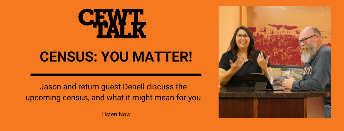CEWT TALK (podcast): Season 2 Episode 9: Census: You Matter!
